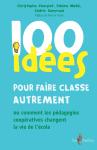 100 idées pour faire classe autrement ou comment les pédagogies coopératives changent la vie de l'école