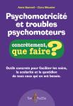 Psychomotricité et troubles psychomoteurs : outils concrets pour faciliter les soins, la scolarité et le quotidien de tous ceux qui en ont besoin